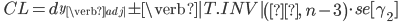 \quad CL=d_{y_{\verb|adj|}} \pm \verb|T.INV|\left(α,\ n-3\right) \cdot se[\gamma_{2}]