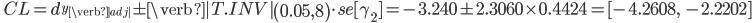 \quad CL=d_{y_{\verb|adj|}} \pm \verb|T.INV|\left(0.05, 8\right) \cdot se[\gamma_{2}]=-3.240 \pm 2.3060 \times 0.4424=[ -4.2608,\ -2.2202]