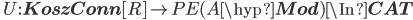 \quad U : {\bf KoszConn}[R] \to PE(A\hyp{\bf Mod}) \In {\bf CAT}