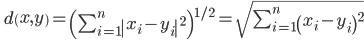 \quad d\left( x,y\right) =\left( \sum ^{n}_{i=1}\left| x_{i}-y_{i}\right| ^{2}\right) ^{1/2} = \sqrt{ \sum ^{n}_{i=1}\left( x_{i}-y_{i}\right)^{2}}