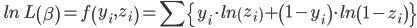 \quad ln\ L\left( \beta\right)=f \left(y_{i}, z_{i}\right)=\sum \{ y_{i} \cdot ln\left(z_{i}\right) + \left(1-y_{i} \right) \cdot ln \left( 1-z_{i} \right) \}