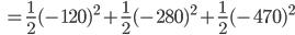 \quad=\displaystyle \frac{1}{2}(-120)^2 + \frac{1}{2}(-280)^2 + \frac{1}{2}(-470)^2