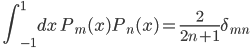 \quad\displaystyle{ \int_{-1}^1 dx\ P_m(x)P_n(x) =\frac{2}{2n+1}\delta_{mn} }