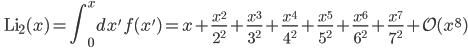 \quad\displaystyle{ {\rm Li}_2(x)= \int_0^x dx'\, f(x')=x+\frac{x^2}{2^2}+\frac{x^3}{3^2}+\frac{x^4}{4^2}+\frac{x^5}{5^2}+\frac{x^6}{6^2}+\frac{x^7}{7^2}+\mathcal{O}(x^8) }