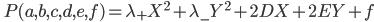 \quad\displaystyle{P(a,b,c,d,e,f)=\lambda_+ X^2+ \lambda_- Y^2 +2D X + 2EY+f}