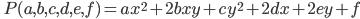 \quad\displaystyle{P(a,b,c,d,e,f)=ax^2+2bxy+cy^2+2dx+2ey+f}