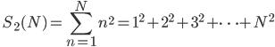 \quad\displaystyle{S_2(N)=\sum_{n=1}^Nn^2=1^2+2^2+3^2+\dots+N^2}