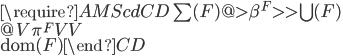 \require{AMScd} \begin{CD} \sum(F) @>{\beta^F}>>  \bigcup(F)  \\ @V{\pi^F}VV \\ \mathrm{dom}(F) \end{CD}