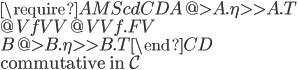 \require{AMScd} \begin{CD} A        @>{A.\eta}>>    A.T \\ @V{f}VV                 @VV{f.F}V \\ B        @>{B.\eta}>>    B.T \end{CD}\\ \mbox{commutative in }\mathcal{C}