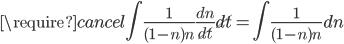 \require{cancel} \displaystyle \int \frac{1}{(1-n)n} \frac{dn}{\cancel{dt}} \cancel{dt} = \int \frac{1}{(1-n)n} dn