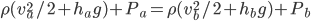 \rho(v_a^2/2+h_ag)+P_a=\rho(v_b^2/2+h_bg)+P_b