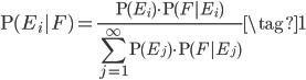 \rm{P}(E_i|F)=\frac{\rm{P}(E_i)\cdot \rm{P}(F|E_i)}{\displaystyle\sum_{j=1}^{\infty}\rm{P}(E_j)\cdot \rm{P}(F|E_j)}\tag{1}