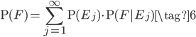 \rm{P}(F)=\displaystyle\sum_{j=1}^{\infty}\rm{P}(E_j)\cdot\rm{P}(F|E_j)\tag{6}