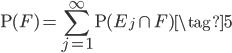 \rm{P}(F)=\displaystyle\sum_{j=1}^{\infty}\rm{P}(E_j\cap F)\tag{5}