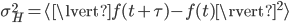 \sigma^{2}_{H}= \langle \lvert f(t+\tau)-f(t) \rvert ^{2} \rangle