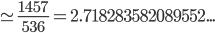 \simeq \frac{1457}{536}=2.718283582089552...