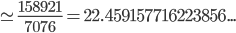 \simeq \frac{158921}{7076}=22.459157716223856...
