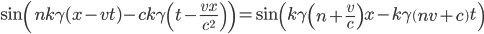 \sin\left(nk\gamma (x-vt)-ck\gamma \left(t-{\frac{vx}{c^{2}}}\right) \right) =\sin\left(k\gamma \left(n+\frac{v}{c}\right)x-k\gamma\left(nv+c\right)t \right)