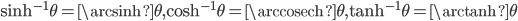 \sinh^{-1}\theta=\arcsinh\theta,\cosh^{-1}\theta=\arccosech\theta,\tanh^{-1}\theta=\arctanh\theta
