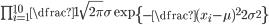 \small\prod_{i = 1}^{10}\dfrac{1}{\sqrt{2\pi}\sigma}\exp\left\{-\dfrac{(x_{i}-\mu)^{2} }{ 2\sigma^{2}}\right\}
