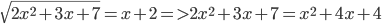 \sqrt {2{x^2} + 3x + 7} = x + 2 = > 2{x^2} + 3x + 7 = {x^2} + 4x + 4