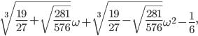 \sqrt[3]{\frac{19}{27}+\sqrt{\frac{281}{576}}}\omega+\sqrt[3]{\frac{19}{27}-\sqrt{\frac{281}{576}}}\omega^2-\frac{1}{6},