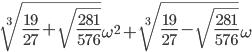 \sqrt[3]{\frac{19}{27}+\sqrt{\frac{281}{576}}}\omega^2+\sqrt[3]{\frac{19}{27}-\sqrt{\frac{281}{576}}}\omega