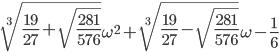 \sqrt[3]{\frac{19}{27}+\sqrt{\frac{281}{576}}}\omega^2+\sqrt[3]{\frac{19}{27}-\sqrt{\frac{281}{576}}}\omega-\frac{1}{6}