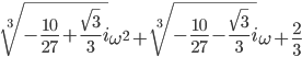 \sqrt[3]{-\frac{10}{27}+\frac{\sqrt{3}}{3}i}\omega^2+\sqrt[3]{-\frac{10}{27}-\frac{\sqrt{3}}{3}i}\omega+\frac{2}{3}