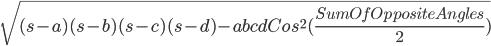 \sqrt{(s-a)(s-b)(s-c)(s-d)-abcdCos^{2}(\frac{SumOfOppositeAngles}{2})}