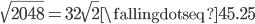 \sqrt{2048} = 32 \sqrt{2} \fallingdotseq 45.25