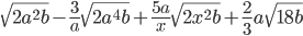 \sqrt{2a ^{2}b}-\frac{3}{a}\sqrt{2a ^{4}b}+\frac{5a}{x}\sqrt{2x ^{2}b}+\frac{2}{3}a\sqrt{18b}