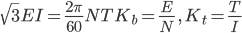 \sqrt{3}EI=\frac{2\pi }{60}NTK_b=\frac{E}{N}\ ,\ K_t=\frac{T}{I}