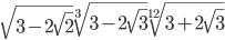 \sqrt{3-2\sqrt{2}}\sqrt[3]{3-2\sqrt{3}}\sqrt[12]{3+2\sqrt{3}}