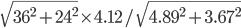 \sqrt{36^2+24^2} \times 4.12/\sqrt{4.89^2+3.67^2}