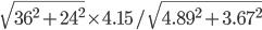 \sqrt{36^2+24^2} \times 4.15/\sqrt{4.89^2+3.67^2}