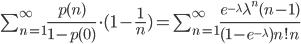 \sum_{n=1}^\infty \frac{p(n)}{1-p(0)}\cdot(1-\frac{1}{n})=\sum_{n=1}^\infty\frac{e^{-\lambda}\lambda^n (n-1)}{(1-e^{-\lambda})n!n}