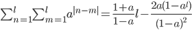 \sum_{n=1}^{l} \sum_{m=1}^{l} a^{|n-m|} = \frac{1+a}{1-a}l - \frac{2a(1-a^l)}{(1-a)^2}