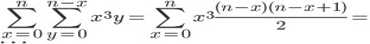 \sum_{x=0}^n\sum_{y=0}^{n-x}x^3y=\sum_{x=0}^nx^3\frac{(n-x)(n-x+1)}{2}=\\ \cdots