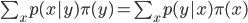 \sum_{x}p(x|y)\pi(y) = \sum_{x}p(y|x)\pi(x)
