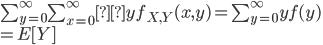 \sum_{y=0}^\infty\sum_{x=0}^\inftyyf_{X,Y}(x,y)=\sum_{y=0}^\infty yf(y)\\=E[Y]
