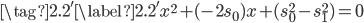 \tag{2.2'}\label{2.2'}x^2+(-2s_0)x+(s_0^2-s_1^2)=0