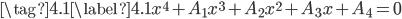 \tag{4.1}\label{4.1}x^4+A_1x^3+A_2x^2+A_3x+A_4=0
