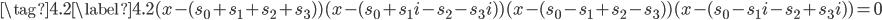 \tag{4.2}\label{4.2}(x-(s_0+s_1+s_2+s_3))(x-(s_0+s_1i-s_2-s_3i))(x-(s_0-s_1+s_2-s_3))(x-(s_0-s_1i-s_2+s_3i))=0