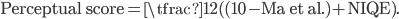 \text{Perceptual score} = \tfrac{1}{2} ((10 - \text{Ma et al.}) + \text{NIQE}).