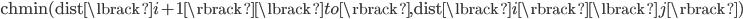 \text{chmin}(\text{dist} \lbrack i+1 \rbrack  \lbrack to \rbrack , \text{dist} \lbrack i \rbrack  \lbrack j \rbrack )