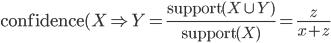 \text{confidence} (X \Rightarrow Y = \frac{\text{support}(X \cup Y)}{\text{support}(X)}=\frac{z}{x+z}