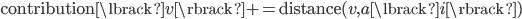 \text{contribution} \lbrack v \rbrack  += \text{distance}(v, a \lbrack i \rbrack )