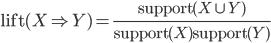 \text{lift}(X \Rightarrow Y)=\frac{\text{support}(X \cup Y)}{\text{support}(X)\text{support}(Y)}