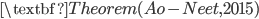 \textbf{Theorem (Ao-Neet, 2015)}